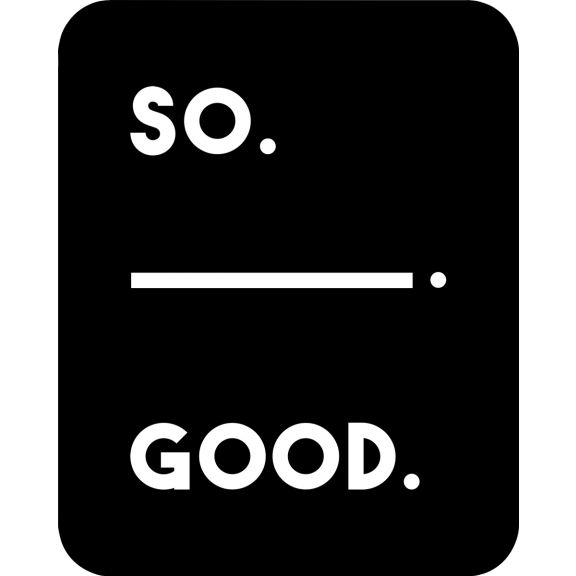 So. ___. Good.