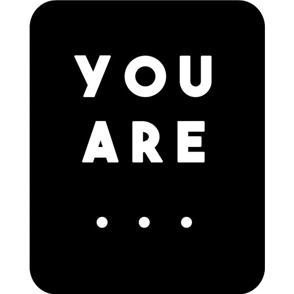 You Are ...